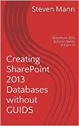 Creating SharePoint 2013 Databases without GUIDS (SharePoint 2013 Solution Series Book 17) (English Edition)