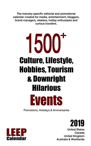 - 1500+ Culture, Lifestyle, Hobbies, Tourism & Downright Hilarious Events Promotions, Holidays & Anniversaries for 2019 :  United States, United Kingdom, ... Australia and the World! (LEEP Calendar)