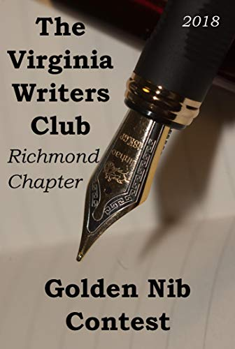 The Virginia Writers Club Richmond Chapter Golden Nib Contest 2018 by [Smith, Carol, Beightol, Henrietta, Dixon, Luther, Kinney, Pamela K., Wentzel, Frank]