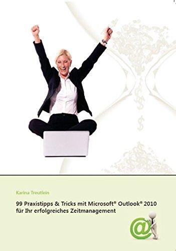 99 Praxistipps & Tricks mit Microsoft Outlook 2010 für Ihr erfolgreiches Zeitmanagement