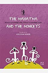 The Mahatma And The Monkeys: What Gandhiji Did, What Gandhiji Said Paperback