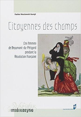 En ligne téléchargement Citoyennes des champs : Les femmes de Beaumont-du-Périgord pendant la Révolution française pdf, epub ebook