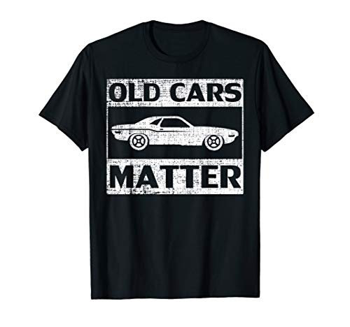 Vintage Old Cars Matter T-Shirt Classic Car Lover Cool Gift