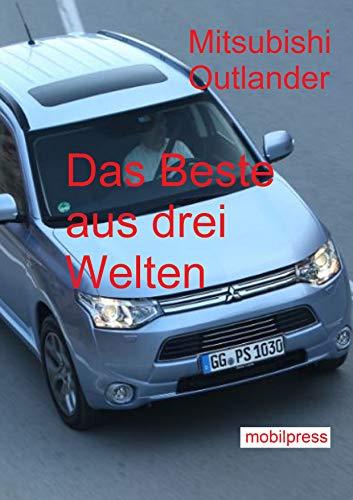 Outlander Motors Mitsubishi (Mitsubishi Outlander: Das Beste aus drei Welten (Automodelle) (German Edition))