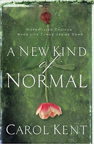 A New Kind Of Normal Hope Filled Choices When Life Turns Upside