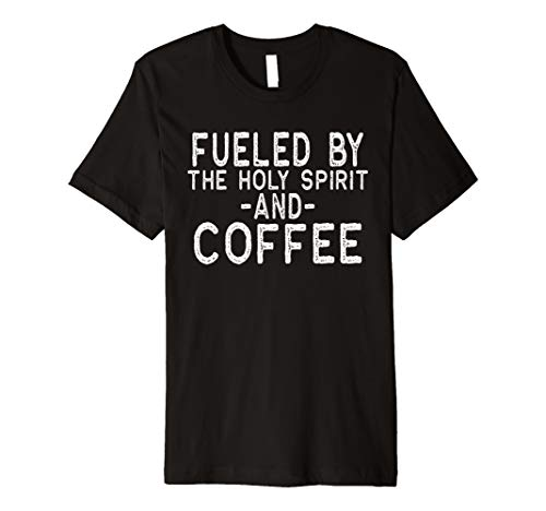Gift for Pastor Fueled by the Holy Spirit and Coffee Shirt Premium T-Shirt (Fueled By Jesus And Coffee T Shirt)