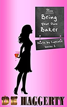 Bring Your Own Baker (Death by Cupcake Book 2) by [Haggerty, D.E.]
