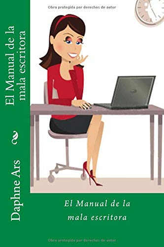 El Manual de la mala escritora Tapa blanda – 22 jul 2012 Daphne Ars 1477564209 Drama / Women Authors