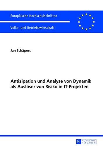 Antizipation und Analyse von Dynamik als Auslöser von Risiko in IT-Projekten (Europäische Hochschulschriften / European University Studies / Publications Universitaires Européennes) (German Edition)