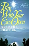 Pray With Your Eyes Open: Looking at God, Ourselves, and Our Prayers by Richard L. Pratt (1999) Paperback