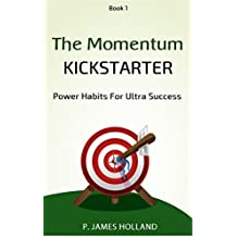 Power Habits For Ultra Success: The Momentum Kickstarter