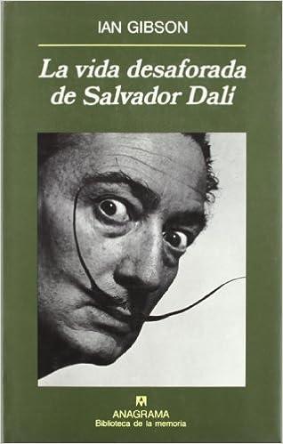 La Vida Desaforada De Salvador Dalí por Ian Gibson