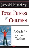 Total Fitness for Children, James H. Humphrey, 1590336844