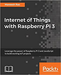 Internet of Things with Raspberry Pi 3: Leverage the power of