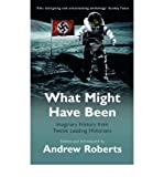 [(What Might Have Been: Imaginary History from Twelve Leading Historians)] [Author: Dr. Andrew Roberts] published on (August, 2005)