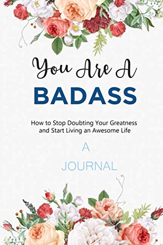 A JOURNAL You Are A BADASS: How to Stop Doubting Your Greatness and Start Living an Awesome Life: A Gratitude Journal