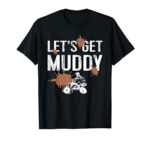ATV Quad UTV 4 Wheeler Mudding Racing TShirt Lets Get Muddy