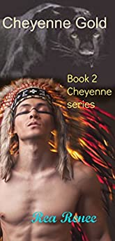 Cheyenne Gold (Cheyenne series Book 2) by [Renee, Rea]