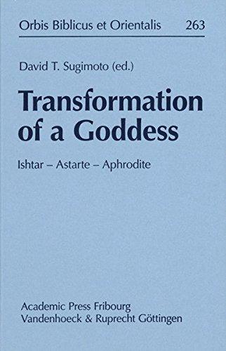 Transformation of a Goddess: Ishtar - Astarte - Aphrodite: 2014 (Orbis Biblicus Et Orientalis) (German Edition)