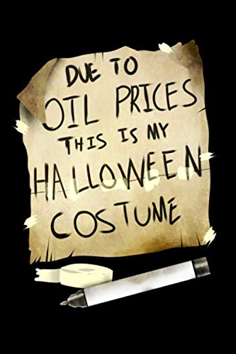 Due Oil Prices This Is My Halloween Costume: 120 Pages I 6x9 I Lined I Funny Happy Halloween Celebration -