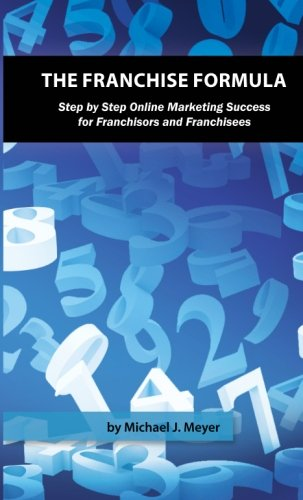 The Franchise Formula: Step by Step Online Marketing Success for Franchisors and Franchisees ebook
