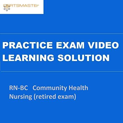 CERTSMASTEr RN-BC Community Health Nursing (retired exam) Practice Exam Video Learning Solutions