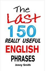 The Last 150 Really Useful English Phrases (English Edition)