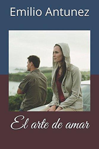 El arte de amar (Spanish Edition) [Emilio Antunez] (Tapa Blanda)