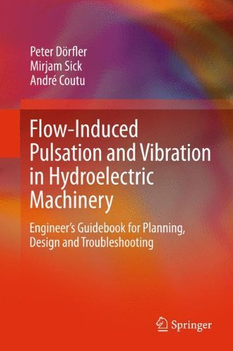 Flow-Induced Pulsation and Vibration in Hydroelectric Machinery: Engineer's Guidebook for Planning, Design and Troubleshooting by Peter D????????????????????????????????rfler (2012-08-28)