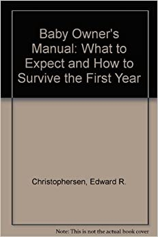 Book Baby Owner's Manual: What to Expect and How to Survive the First Year by Edward R. Christophersen (1989-01-03)