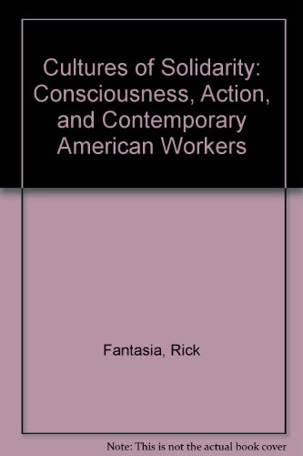 Cultures of Solidarity: Consciousness, Action, and Contemporary American Workers