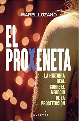 El proxeneta: La historia real sobre el negocio de la prostitución NO FICCION: Amazon.es: Lozano, Mabel: Libros