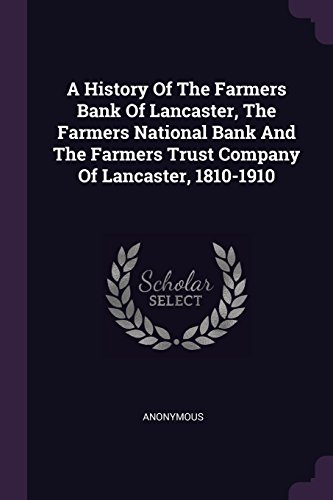 A History Of The Farmers Bank Of Lancaster  The Farmers National Bank And The Farmers Trust Company Of Lancaster  1810 1910