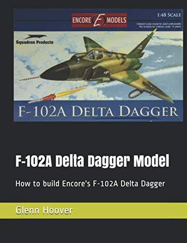 - F-102A Delta Dagger Model: How to build Encore's F-102A Delta Dagger (A Glenn Hoover Model Build Instruction Series)