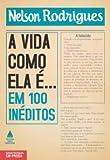 Vida Como Ela E. . . Em 100 Ineditos (Em Portugues do Brasil)