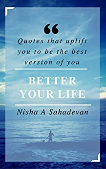 Better Your Life: Quotes that uplift you to be the best version of you (English Edition) de [Sahadevan, Nisha A]