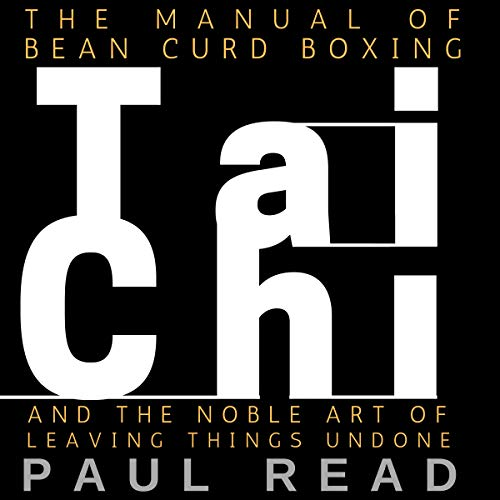 Pdf Fitness The Manual of Bean Curd Boxing: Tai Chi and the Noble Art of Leaving Things Undone: The Tai Chi Trilogy, Book 2