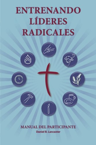 Read Online ENTRENANDO LÍDERES RADICALES: A manual to train leaders in small groups and house churches to lead church-planting movements (Spanish Edition) PDF