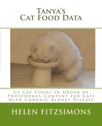 Tanya's Cat Food Data: US Foods in Order of Phosphorus Content For Cats with Chronic Kidney Disease