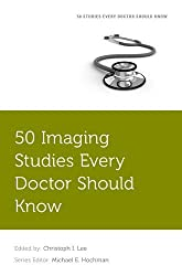 50 Imaging Studies Every Doctor Should Know (Fifty Studies Every Doctor Should Know)