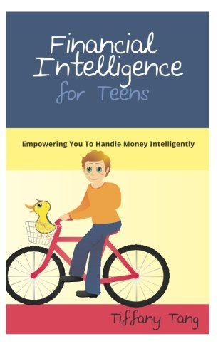Financial Intelligence for Teens: Empowering You To Handle Money Intelligently (Volume 1)