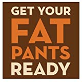 Get Your Fat Pants Ready Thanksgiving Fall Beverage Napkins - 20 per package