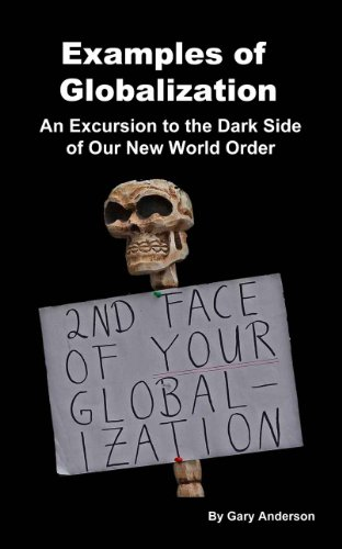 Examples of Globalization: An Excursion to the Dark Side of Our New World Order