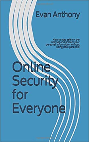 Online Security for Everyone: How to stay safe on the ...