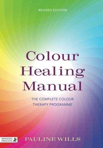 Colour Healing Manual: The Complete Colour Therapy Programme Revised Edition ()
