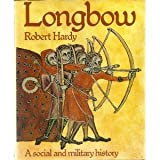 Longbow : A Social and Military History, Hardy, Robert, 0668040807