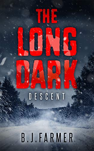 The Long Dark: Descent by [Farmer, Bill]