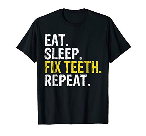 Eat Sleep Fix Teeth Repeat Dentist T-Shirt from Eat Sleep Fix Teeth Repeat Tee Shirts