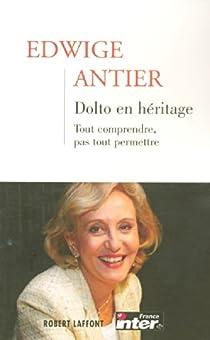 Dolto en héritage, tome 1 : Tout comprendre, pas tout permettre par Antier