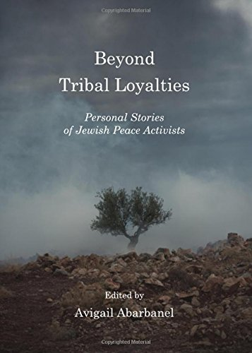 Beyond Tribal Loyalties: Personal Stories of Jewish Peace Activists pdf